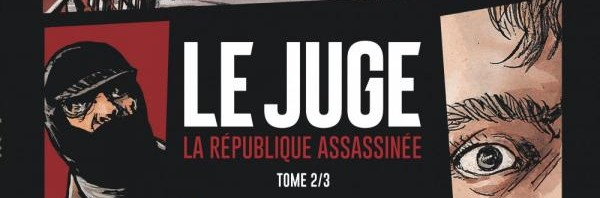 Le Juge – La République Assassinée (Tome 2/3 et 3/3)