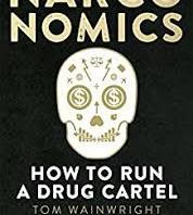 Narconomics - How to run a drug Cartel