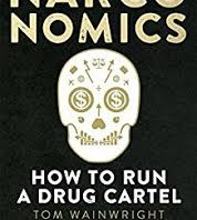 Narconomics - How to run a drug Cartel